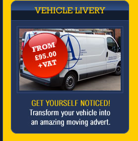 Vehicle Livery: From £95.00 + VAT - Get yourself noticed! Transform your vehicle into an amazing moving advert.